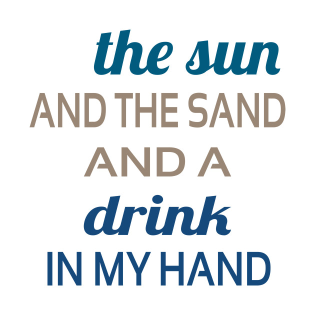 Sun, Sand and Drink in Hand