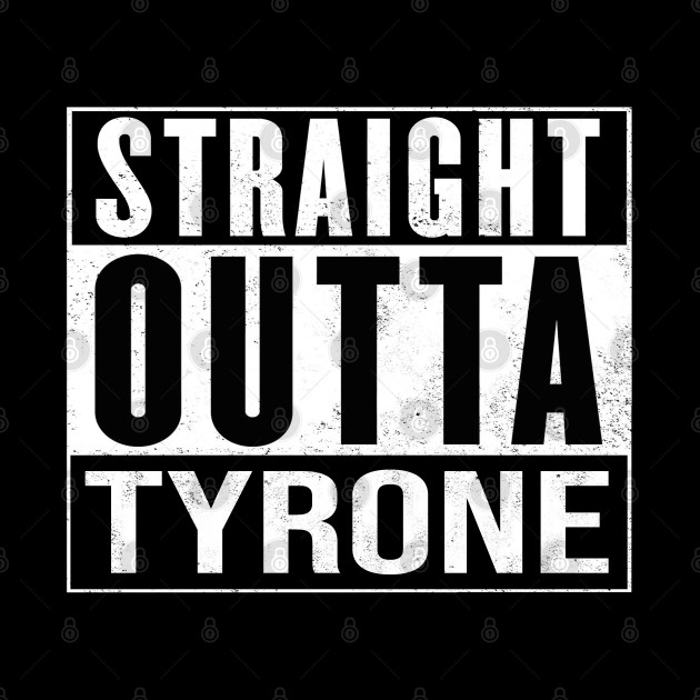 Straight Outta Tyrone - Ireland