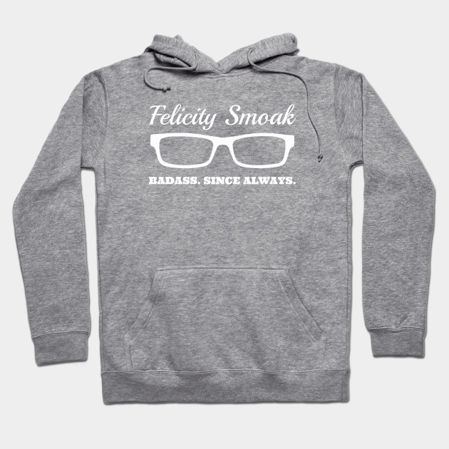 Felicity Smoak - Badass Since Always Hoodie