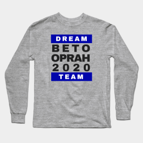 0e438ffaa Beto Oprah 2020 Dream Team Long Sleeve T-Shirt
