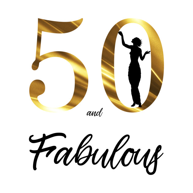 50th And Fab: 50 And Fabulous Classy Lady