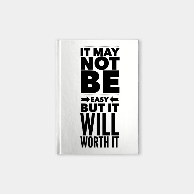 It May Not Be Easy But It Will Worth It Quote Notebook Teepublic