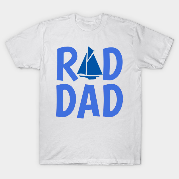 540d07703 Rad Dad who Loves to Sail - Rad Dad - T-Shirt | TeePublic