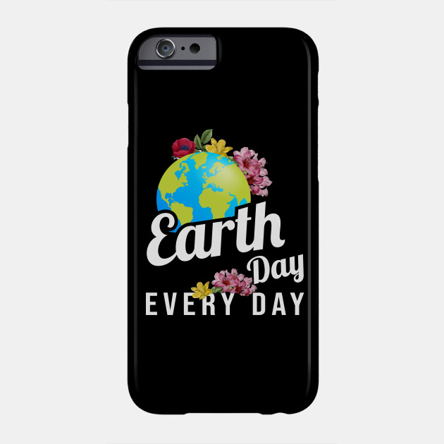 Earth Day Every Day Phone Case