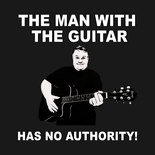 The Man With the Guitar has NO Authority