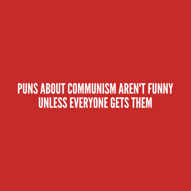 Clever Puns About Communism - Funny Joke Statement Humor Slogan Quotes  Saying