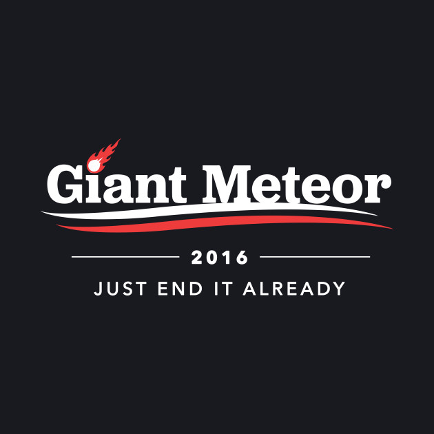 Giant Meteor 2016 Just End It Already T-Shirt