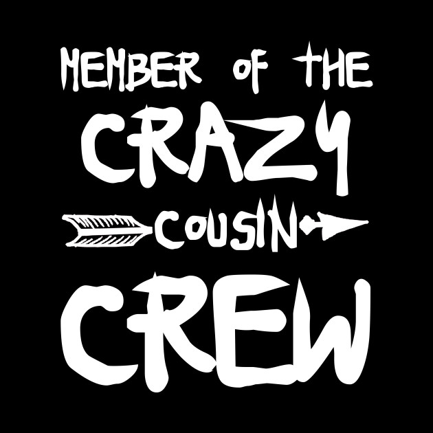 530f79f5a7c Member Of The Crazy Cousin Crew T-shirt by trendtop