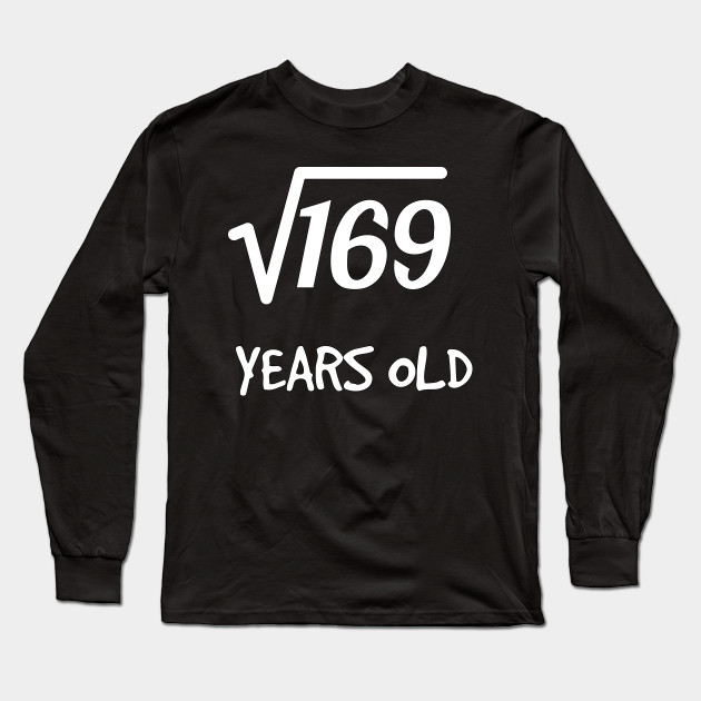 Square Root Of 169 13th Birthday 13 Years Old Boy Girl Long Sleeve T Shirt
