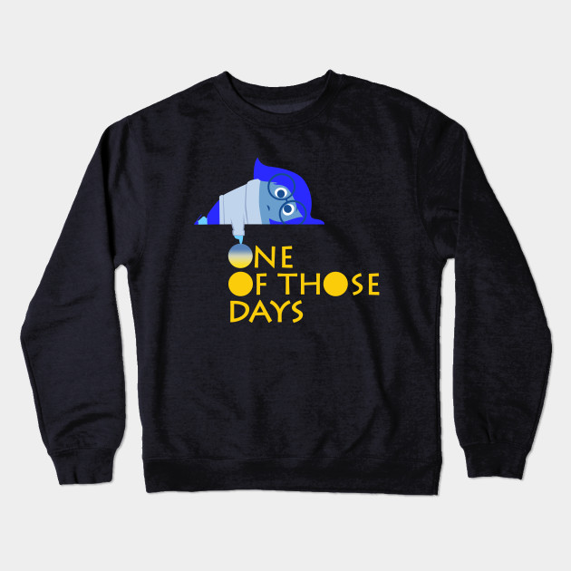One Of Those Days Quotes Crewneck Sweatshirt Teepublic
