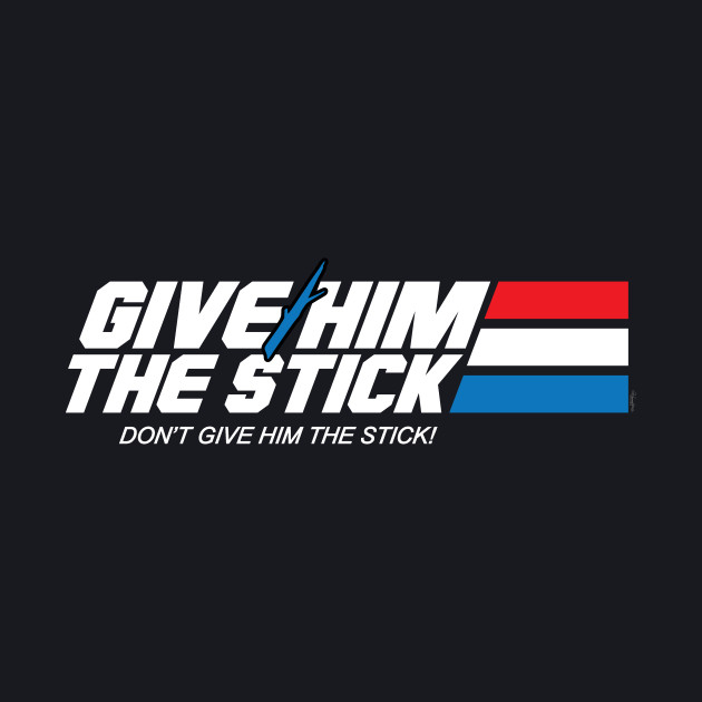Give Him the Stick