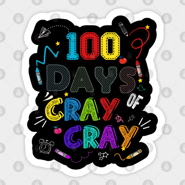 100 Days Of Cray Cray Happy 100th Day Of Kindergarten Teacher Or Student 100 Days Of Cray School Gift Funny Sticker Teepublic