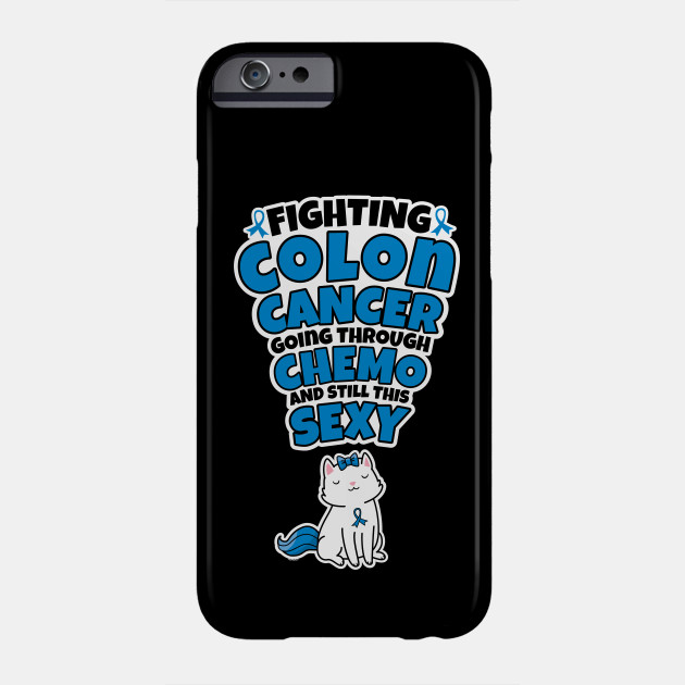 Fighting Colon Cancer Going Through Chemo Still This Sexy Cat Colon Cancer Phone Case Teepublic
