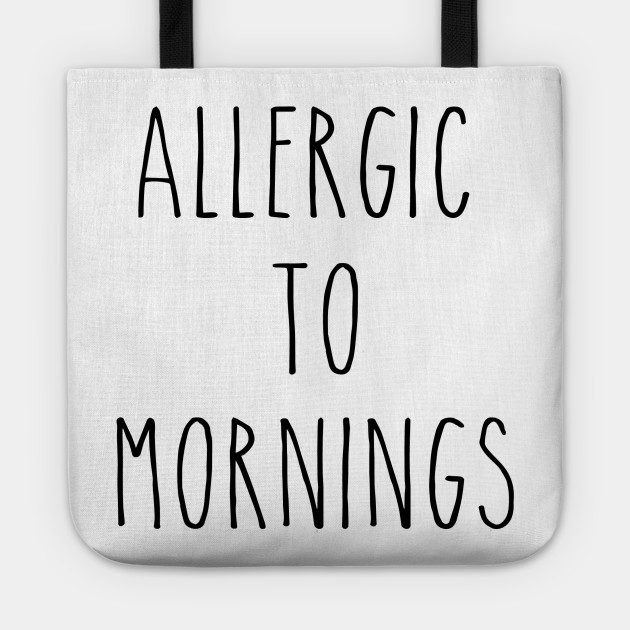 24e244a5d AllergicTo Mornings-funny-T-shirts-humour-sarcastic-quote-slogan-tee Tote