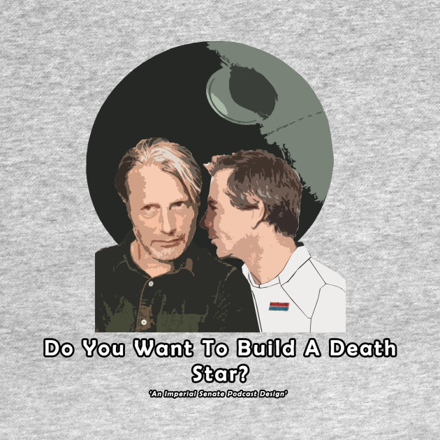 """Do You Want To Build A Death Star?"""