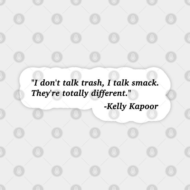 """""""I don't talk trash, I talk smack"""" Kelly Kapoor The Office Quote"""