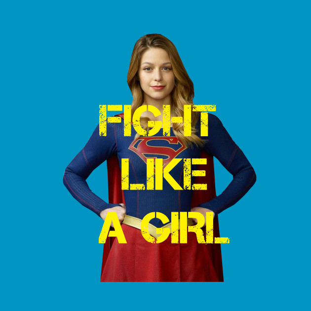Fight Like A Girl - Supergirl (Cara Danvers)