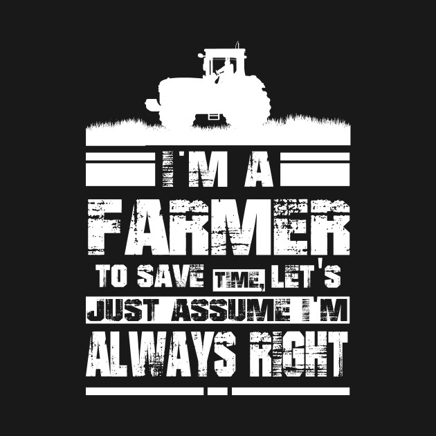 I'm a Farmer To Save Time, Let's Just Assume I'm Right