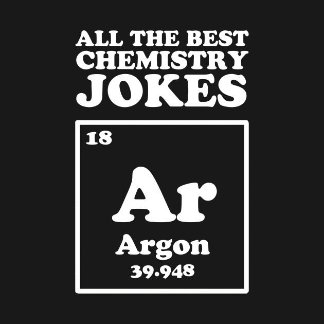 All The Good Chemistry Jokes Argon