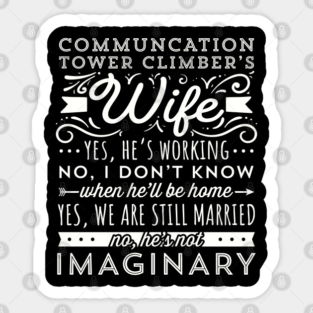 Communication Tower Climber Wife Yes He Is Working Married Sticker Teepublic Uk