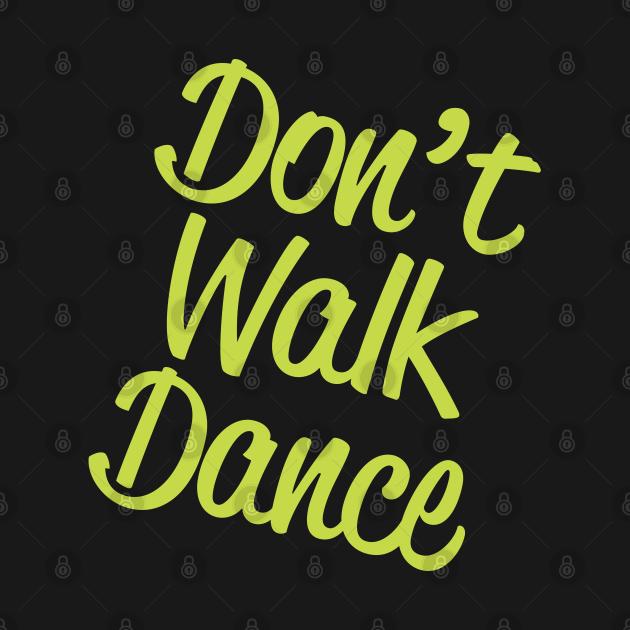 Dancing - Dont Walk Dance