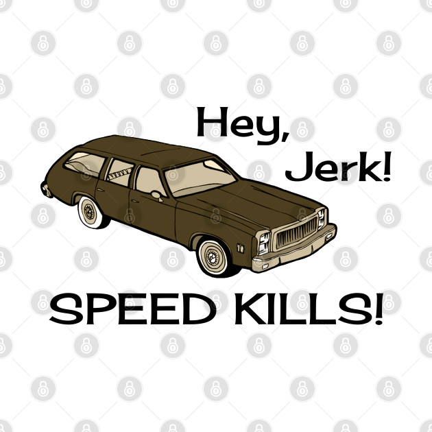 Hey Jerk Speed Kills