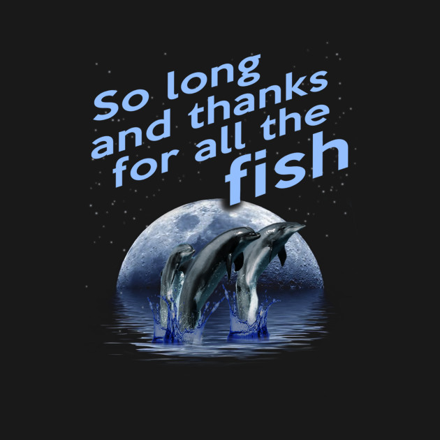 So long and thanks for all the fish hitchhikers guide to for Thanks for all the fish