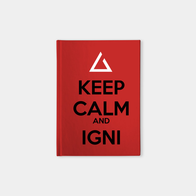 Keep Calm and Igni