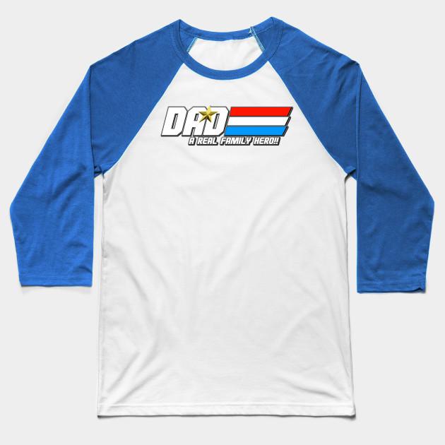 0cbe453b DAD! A REAL FAMILY HERO!! - Gi Joe Cobra - Baseball T-Shirt | TeePublic