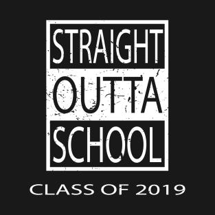 7ae4409185cc Straight Outta School Class of 2019  19 T-Shirt