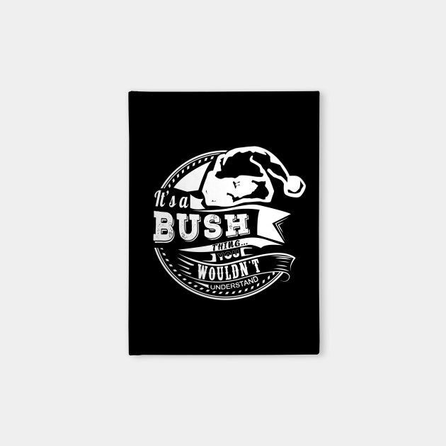 It's a Bush thing - Hat Xmas Personalized Name Gift