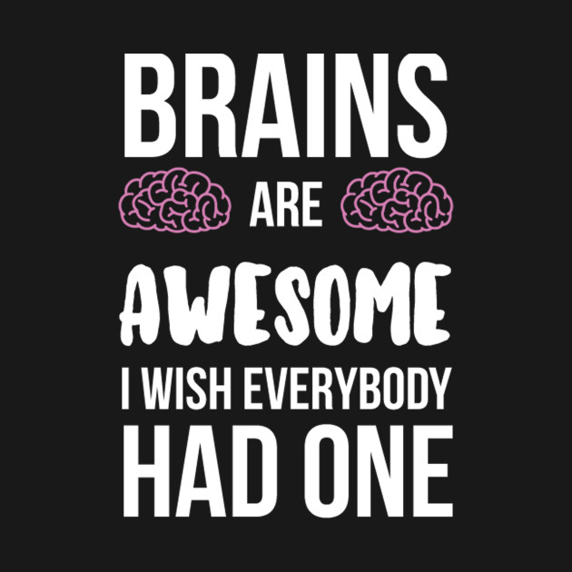 da703210a Brains are AWESOME I wish everyone has one - Funny - Kids T-Shirt ...