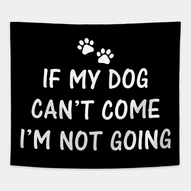 eaa5e700dd7d If My Dog Can't Come I'm Not Going Tee Shirt Men Women - If My Dog ...