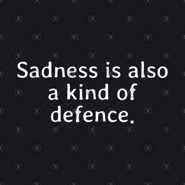 Sadness is also a kind of defence