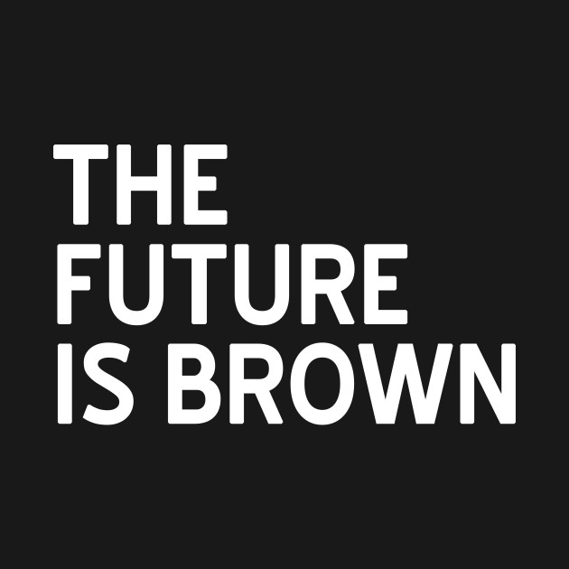 The Future is Brown