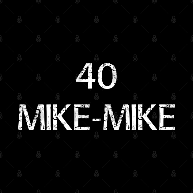 40 Mike Mike