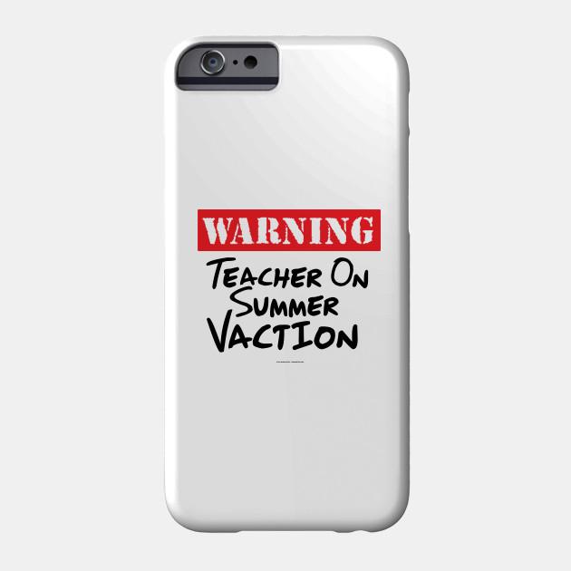 A Teachers Case Against Summer Vacation >> Warning Teacher On Summer Vacation Best Seller Phone Case