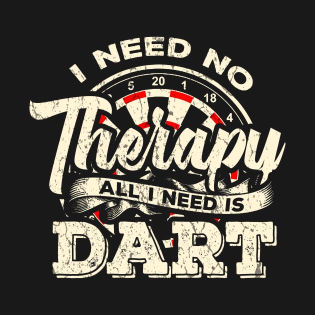 Darts I need no Therapy I need Dart Funny Gift
