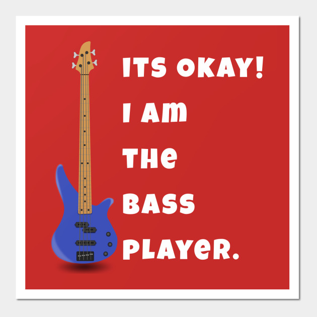 I Am The Bass Player His