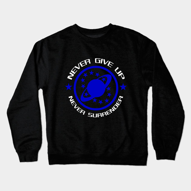 Never Give Up Never Surrender Galaxy Quest Crewneck Sweatshirt