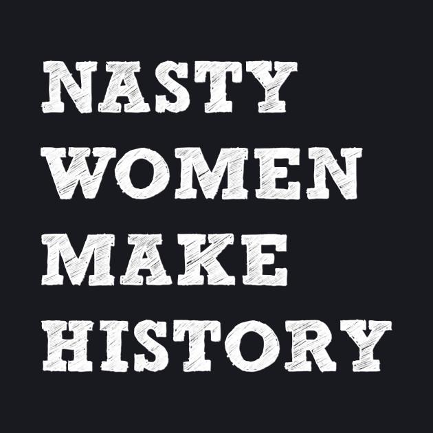 Nasty Women Make History