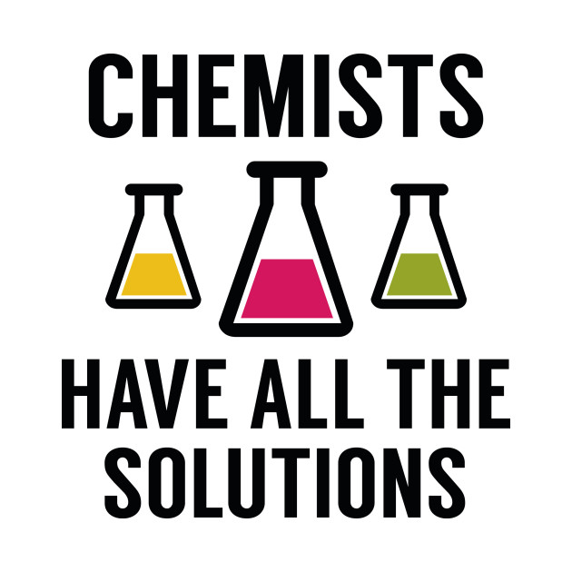 The Best Design Solutions: Chemists Have All The Solutions - Funny - T-Shirt
