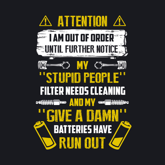 Attention I Am Out Of Order Until Further Notice My Stupid People T Shirt