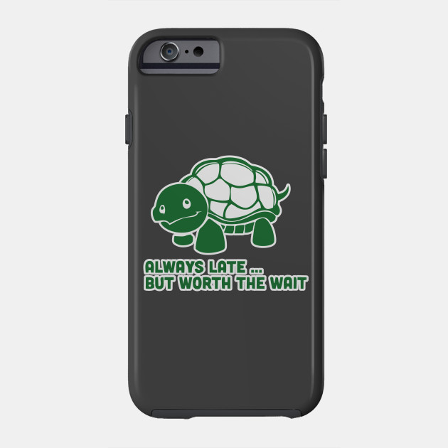 8705868e6 Always Late But Worth The Wait Shirt Funny Animal Tee Turtle Tshirt Phone  Case