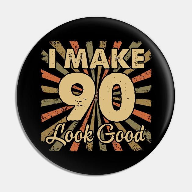 I Make 90 Look Good 90th Yrs Old Birthday Gift