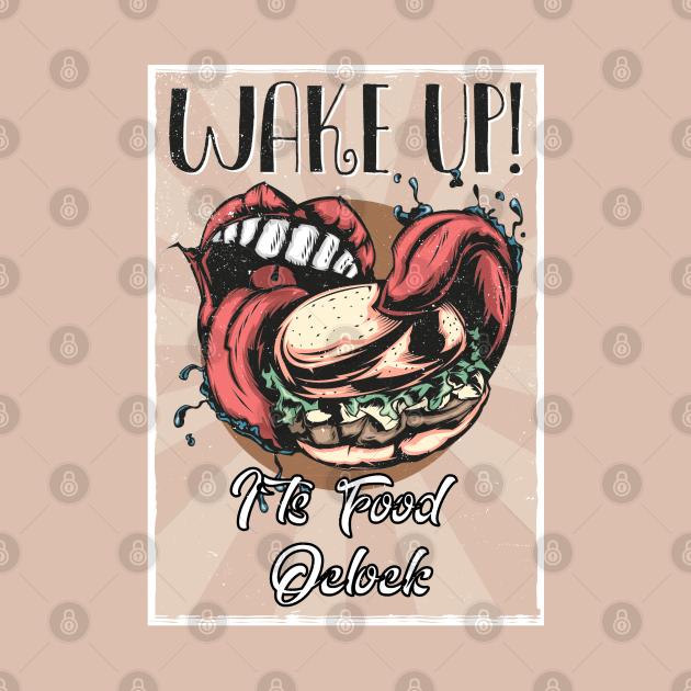 Wake up  I`ts eaat time