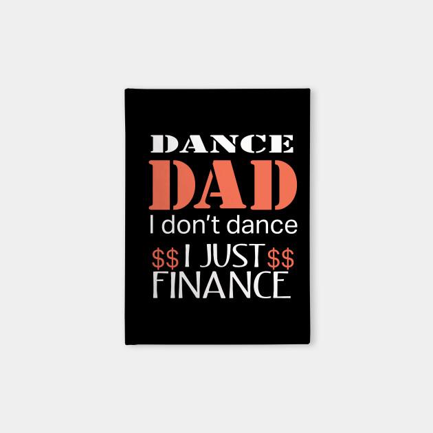 Funny Dance Dad Gift Design - He Just Finances