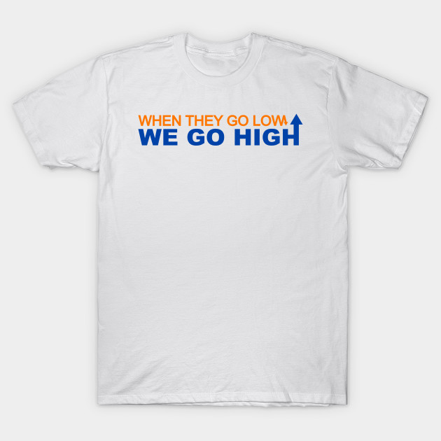 94fe70a5988 When they go low we go high - Michelle Obama - T-Shirt