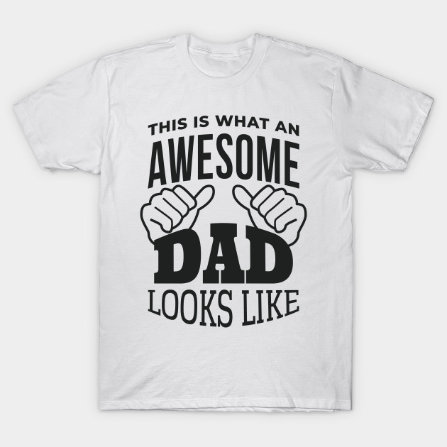 THIS IS WHAT AN AWESOME DAD LOOKS LIKE T SHIRT FATHERS DAY GIFT PRESENT