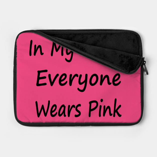 In My World Everyone Wears Pink